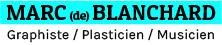 Marc (de) Blanchard - Graphiste/Plasticien/Musicien - RENNES